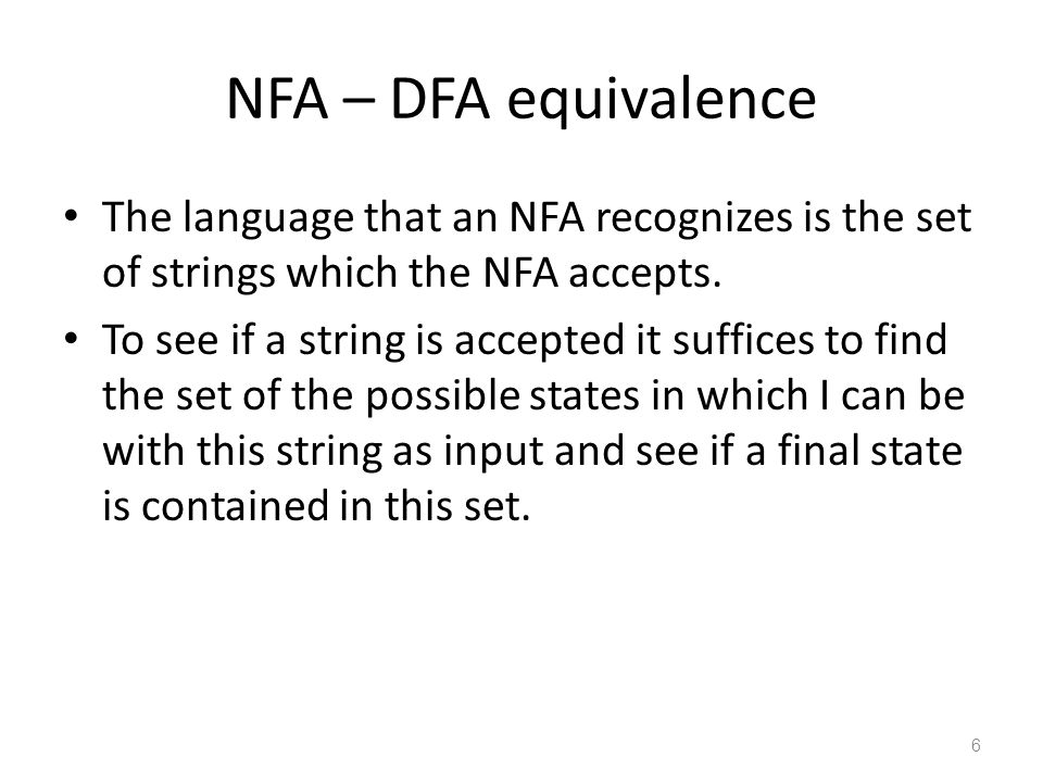 NFA – DFA equivalenceThe language that an NFA recognizes is the set of strings which the NFA accepts.