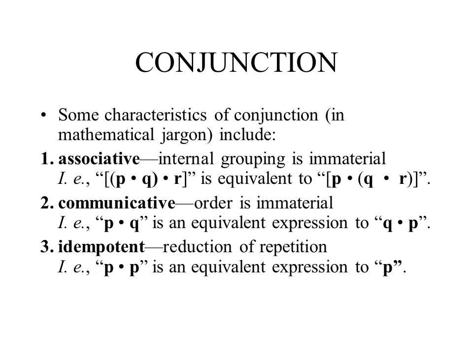 CONJUNCTION Some characteristics of conjunction (in mathematical jargon) include: