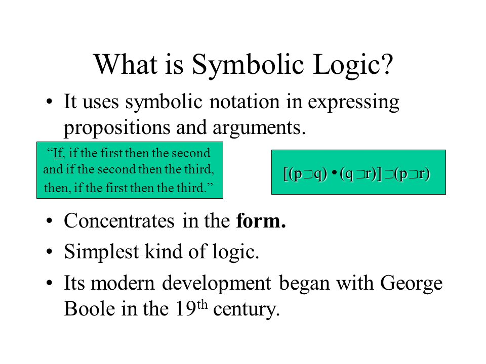 What is Symbolic Logic It uses symbolic notation in expressing propositions and arguments. Concentrates in the form.