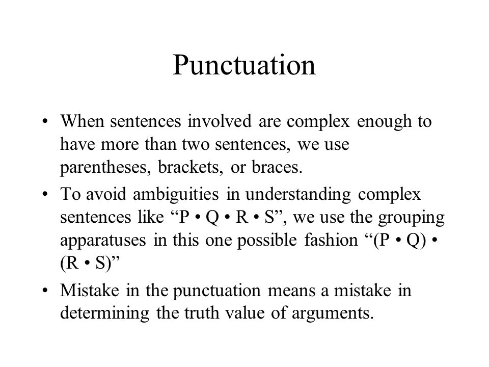 Punctuation When sentences involved are complex enough to have more than two sentences, we use parentheses, brackets, or braces.