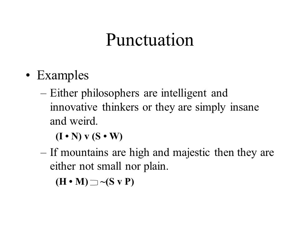Punctuation Examples. Either philosophers are intelligent and innovative thinkers or they are simply insane and weird.