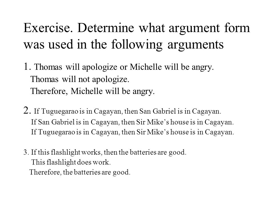 Exercise. Determine what argument form was used in the following arguments