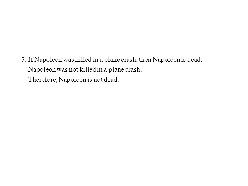 7. If Napoleon was killed in a plane crash, then Napoleon is dead.