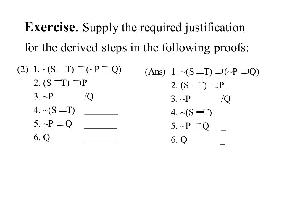 Exercise. Supply the required justification for the derived steps in the following proofs: