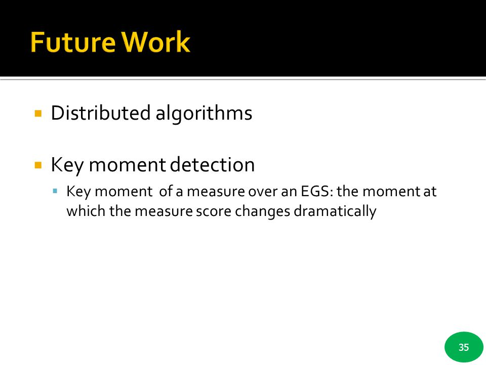 Future Work Distributed algorithms Key moment detection