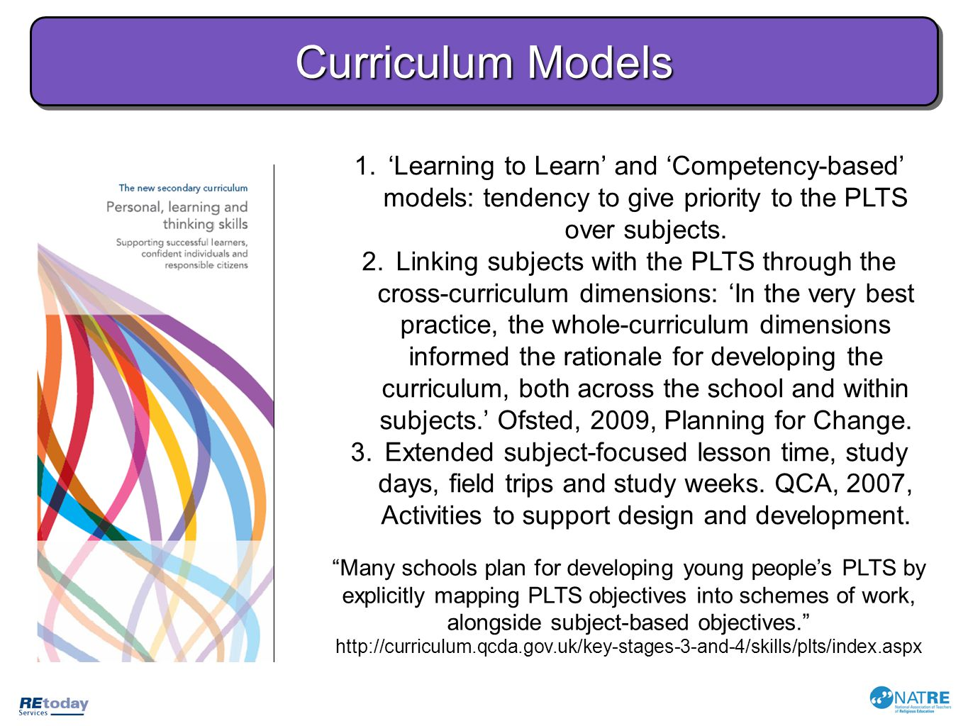 Curriculum Models 'Learning to Learn' and 'Competency-based' models: tendency to give priority to the PLTS over subjects.