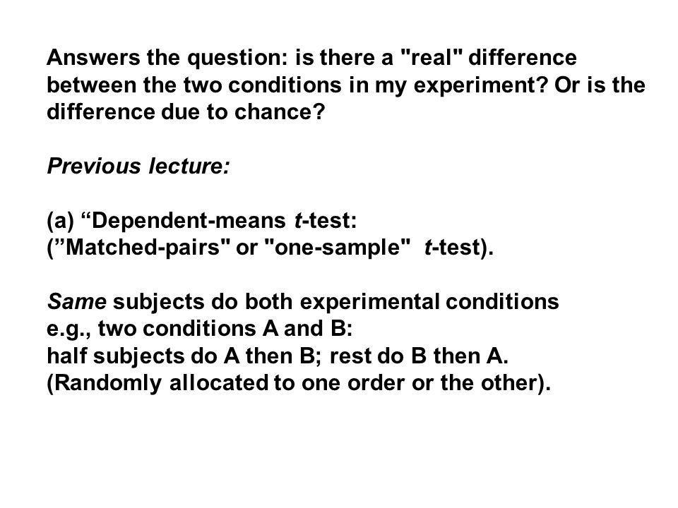 Answers the question: is there a real difference between the two conditions in my experiment Or is the difference due to chance