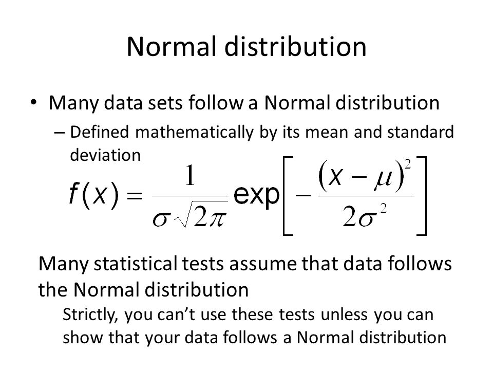 Normal distribution Many data sets follow a Normal distribution