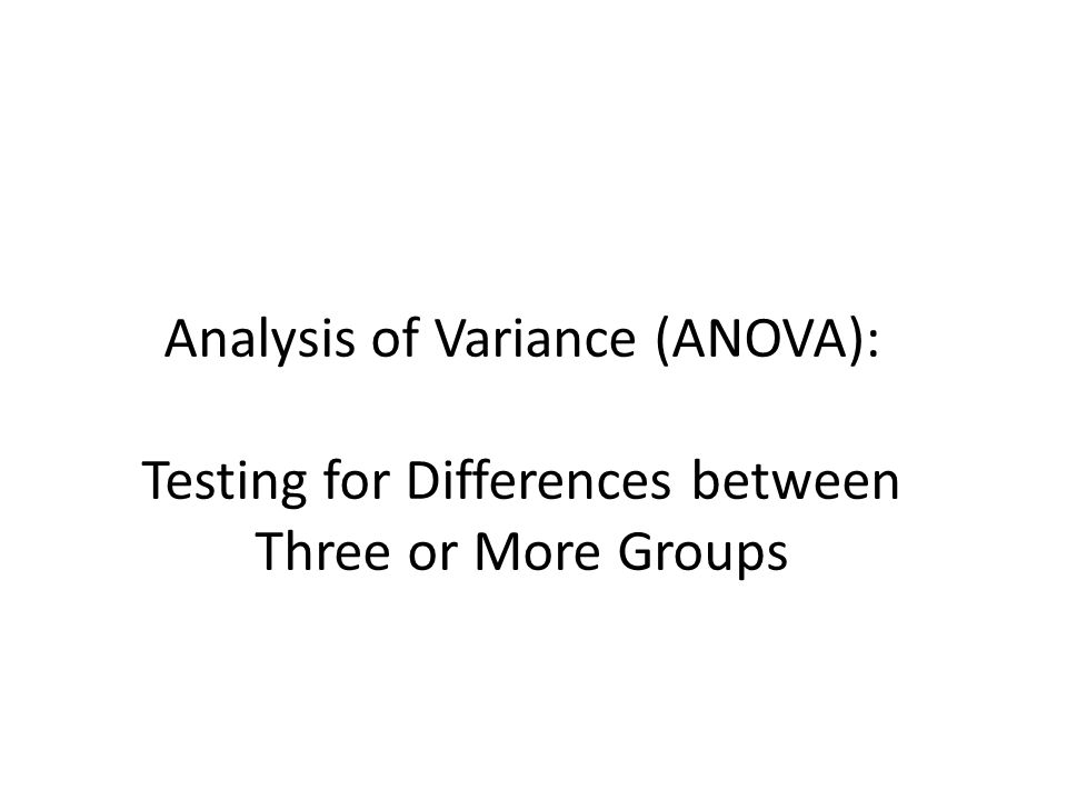 Analysis of Variance (ANOVA): Testing for Differences between Three or More Groups