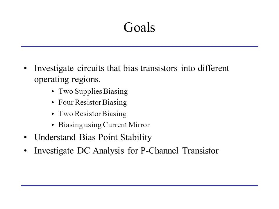 Goals Investigate circuits that bias transistors into different operating regions. Two Supplies Biasing.