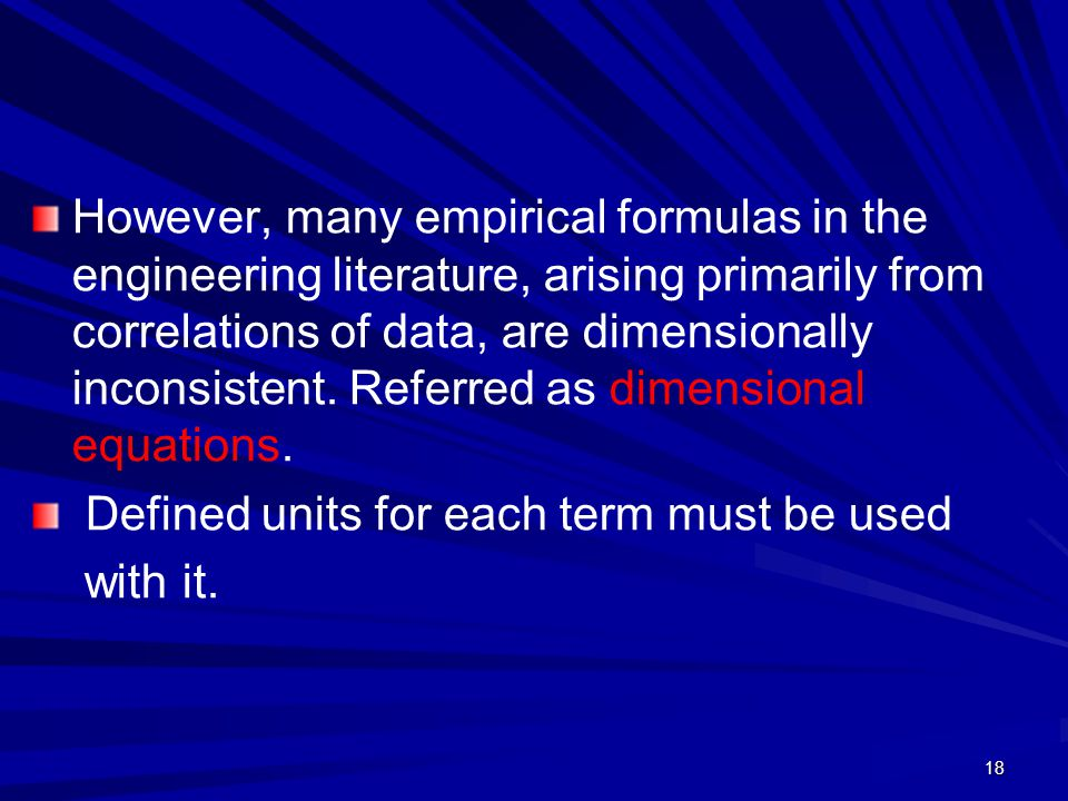 However, many empirical formulas in the engineering literature, arising primarily from correlations of data, are dimensionally inconsistent. Referred as dimensional equations.