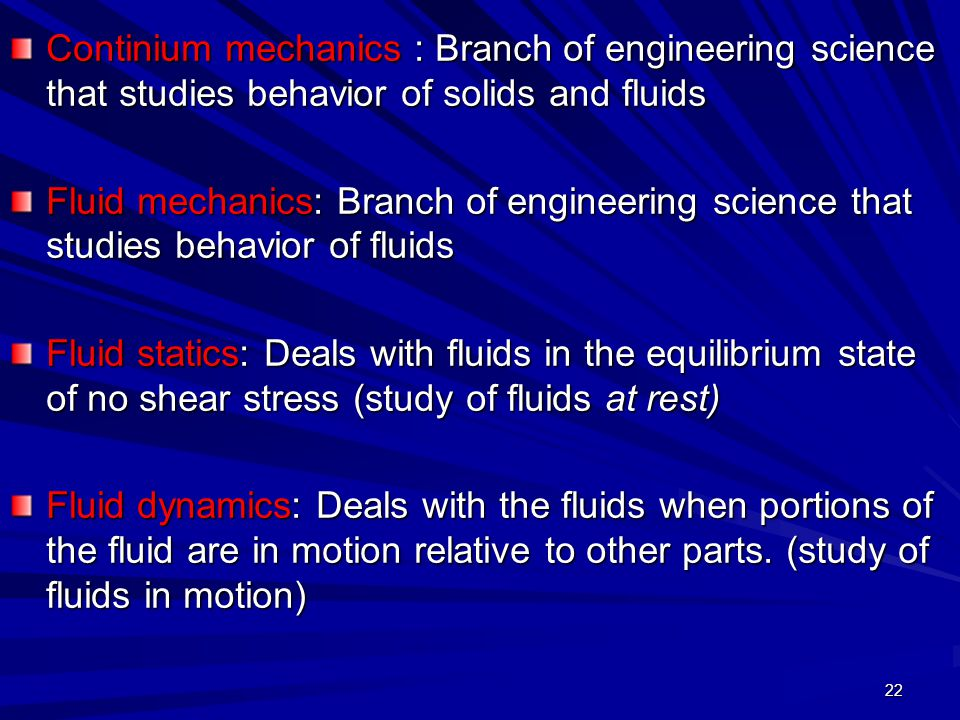 Continium mechanics : Branch of engineering science that studies behavior of solids and fluids