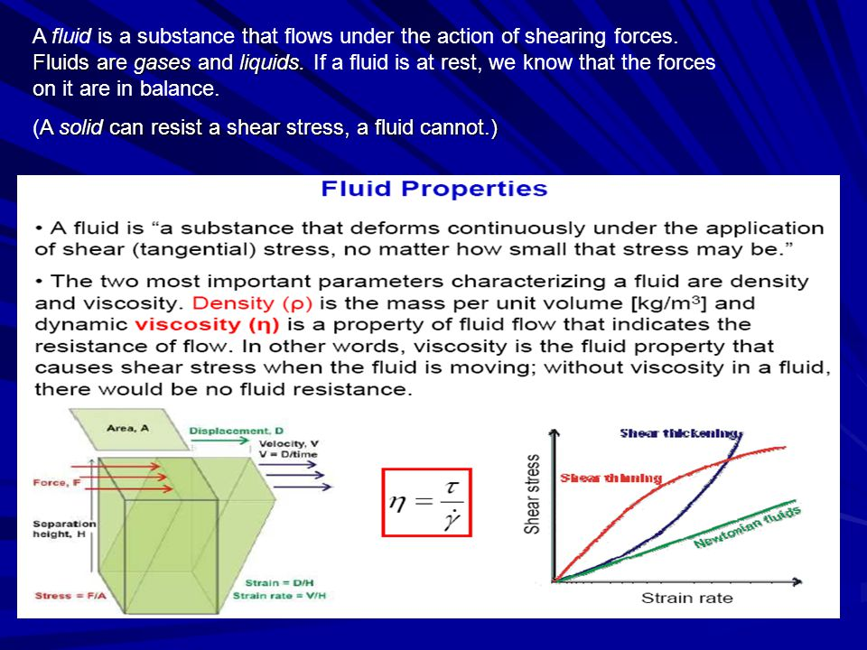 A fluid is a substance that flows under the action of shearing forces.
