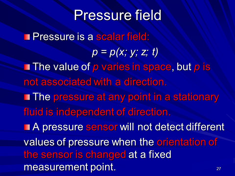 Pressure field Pressure is a scalar field: p = p(x; y; z; t)