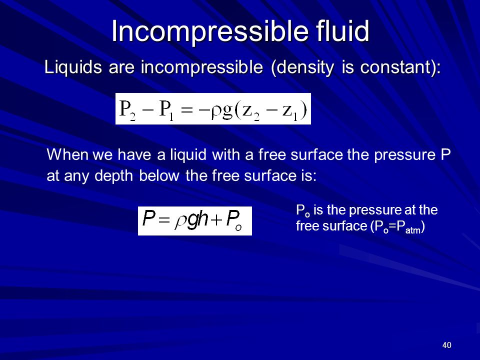 Incompressible fluid Liquids are incompressible (density is constant):