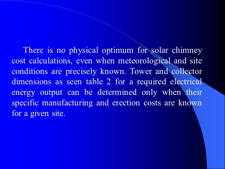 There is no physical optimum for solar chimney cost calculations, even when meteorological and site conditions are precisely known.