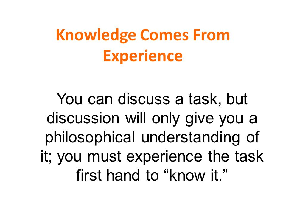Knowledge Comes From Experience