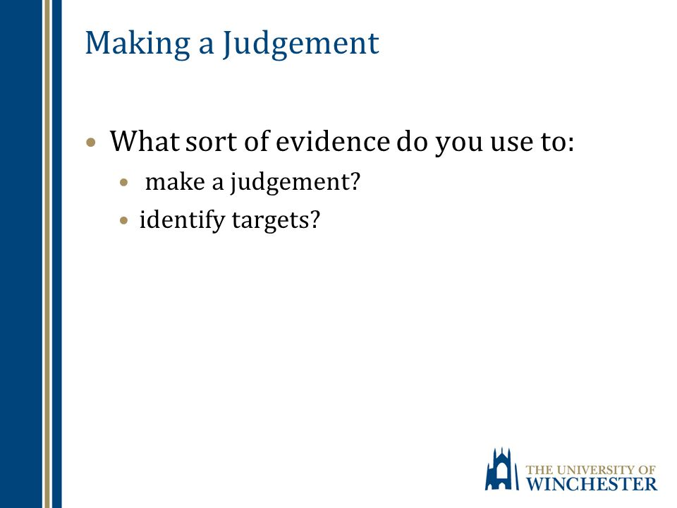 Making a Judgement What sort of evidence do you use to: