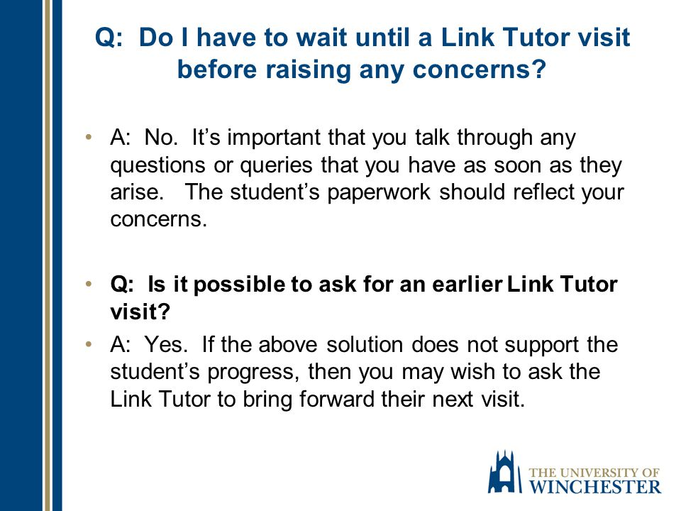 Q: Do I have to wait until a Link Tutor visit before raising any concerns