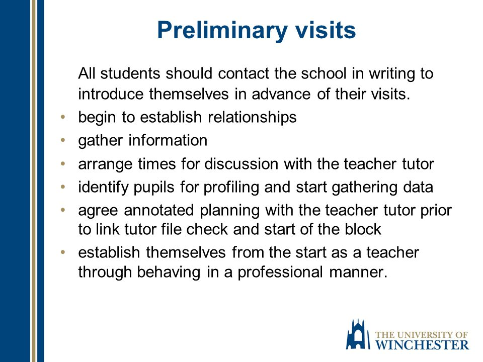 Preliminary visits All students should contact the school in writing to introduce themselves in advance of their visits.