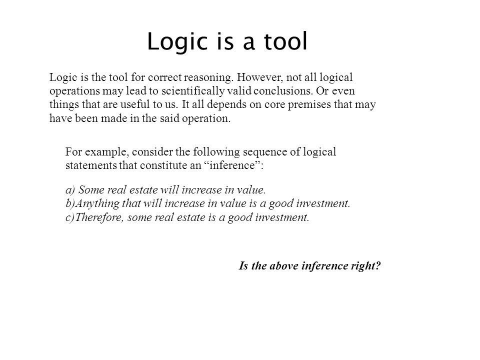 Logic is a tool