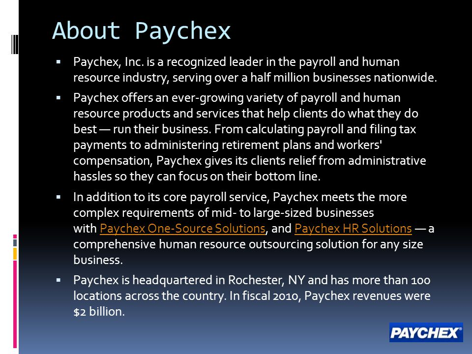 About Paychex Paychex, Inc. is a recognized leader in the payroll and human resource industry, serving over a half million businesses nationwide.