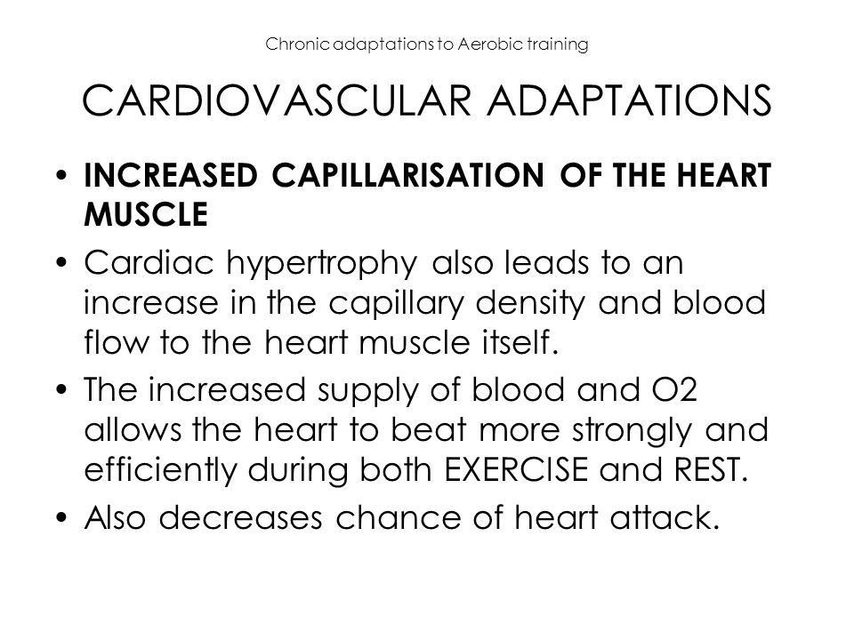 Chronic adaptations to Aerobic training CARDIOVASCULAR ADAPTATIONS