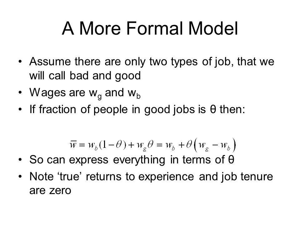 A More Formal Model Assume there are only two types of job, that we will call bad and good. Wages are wg and wb.