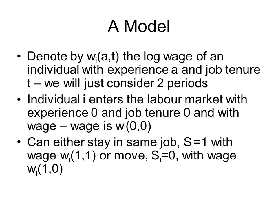 A Model Denote by wi(a,t) the log wage of an individual with experience a and job tenure t – we will just consider 2 periods.