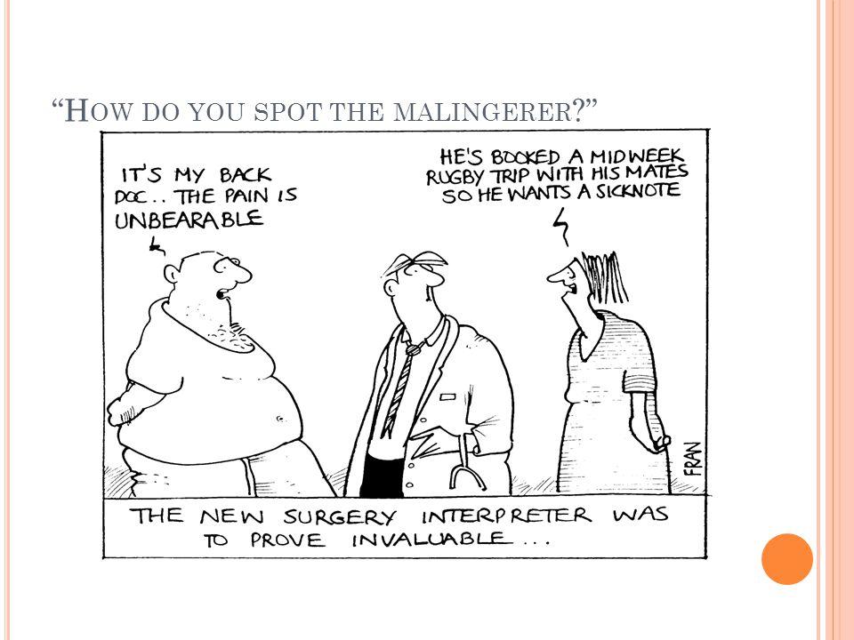 How do you spot the malingerer