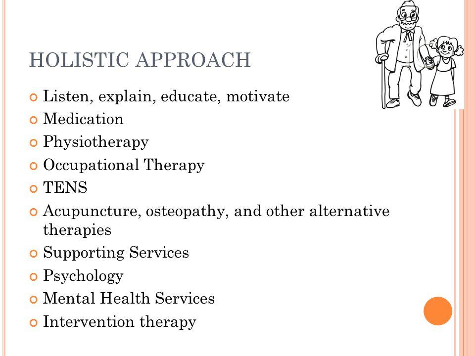 HOLISTIC APPROACH Listen, explain, educate, motivate Medication
