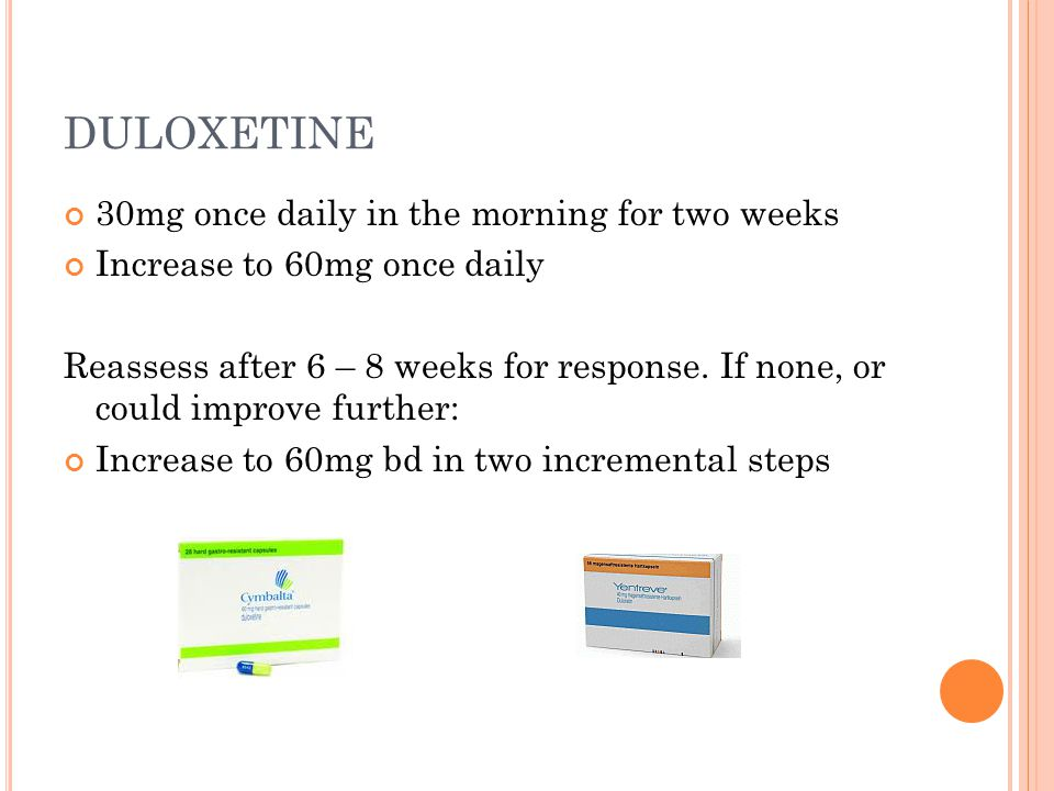 DULOXETINE 30mg once daily in the morning for two weeks