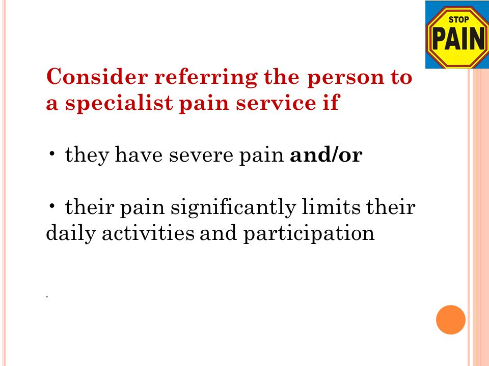 Consider referring the person to a specialist pain service if