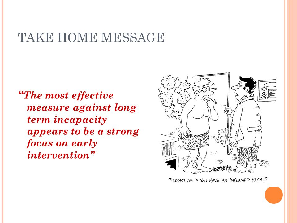 TAKE HOME MESSAGE The most effective measure against long term incapacity appears to be a strong focus on early intervention