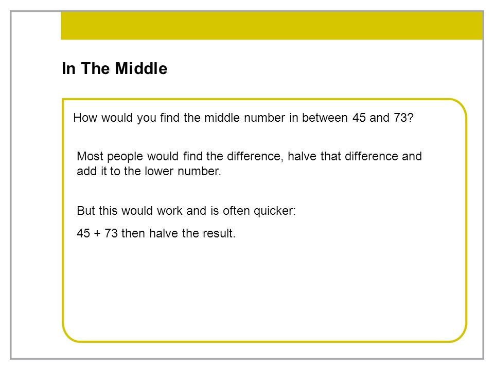 In The Middle How would you find the middle number in between 45 and 73