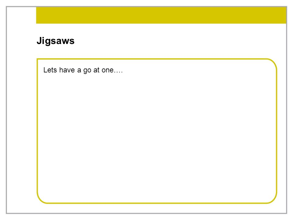 Jigsaws Lets have a go at one….