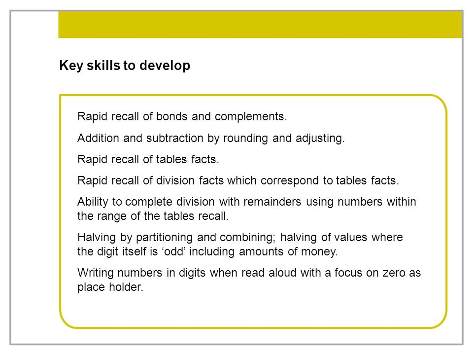Key skills to develop Rapid recall of bonds and complements.