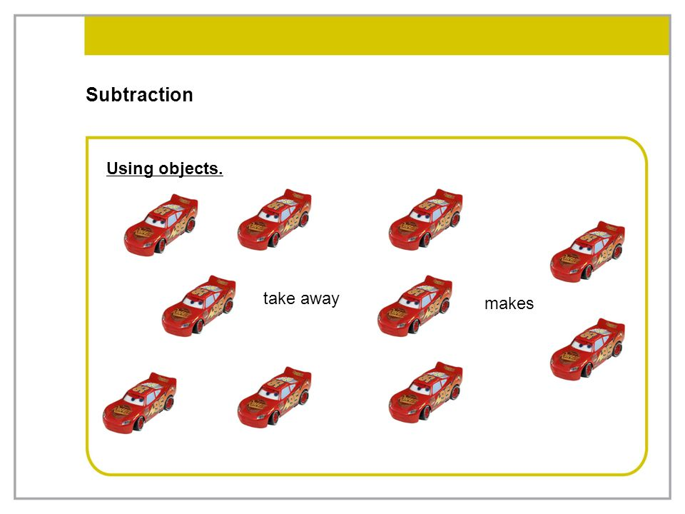 Subtraction Using objects. take away makes