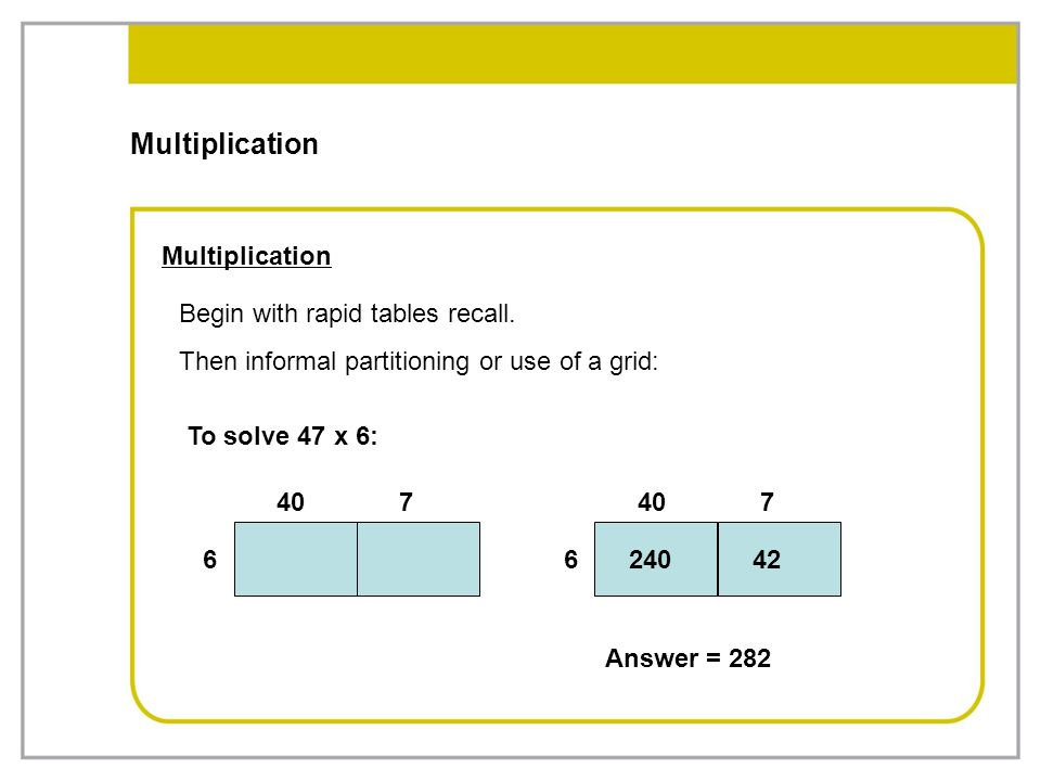 Multiplication Multiplication Begin with rapid tables recall.
