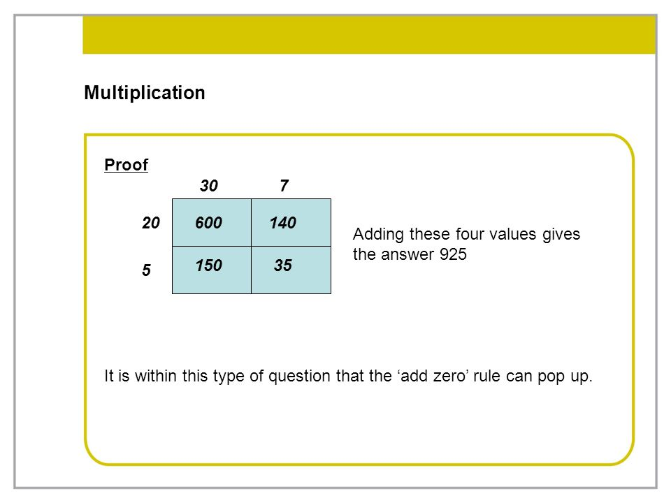 Multiplication Proof. 30. 7. 20. 600. 140. Adding these four values gives the answer 925. 150.