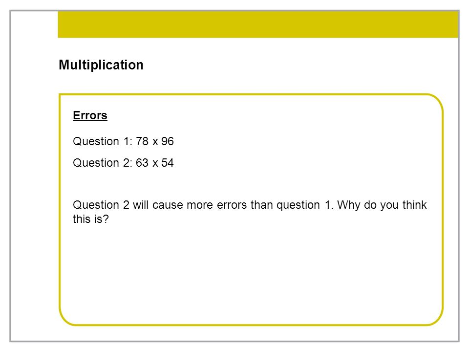 Multiplication Errors Question 1: 78 x 96 Question 2: 63 x 54