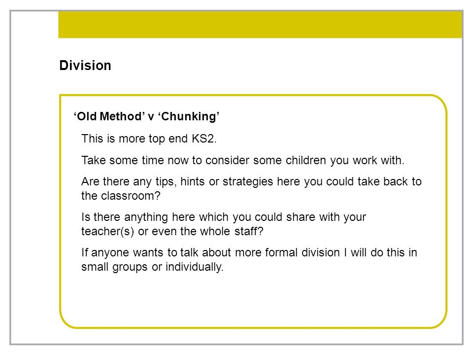 Division 'Old Method' v 'Chunking' This is more top end KS2.