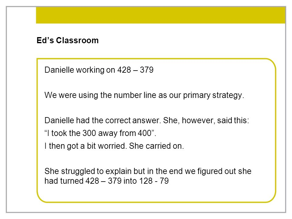 Ed's Classroom Danielle working on 428 – 379. We were using the number line as our primary strategy.