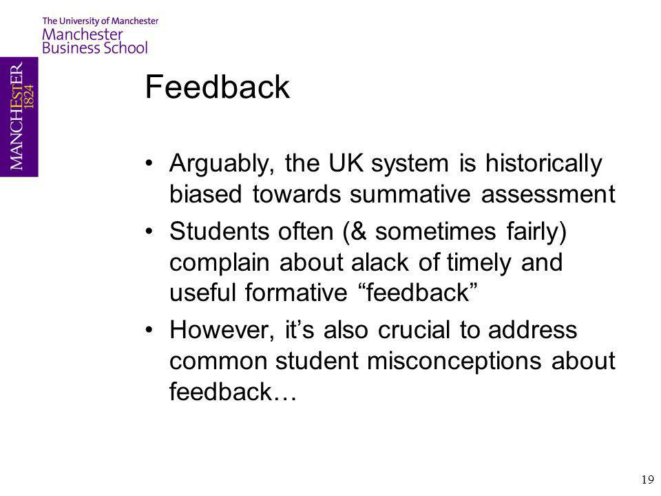 Feedback Arguably, the UK system is historically biased towards summative assessment.