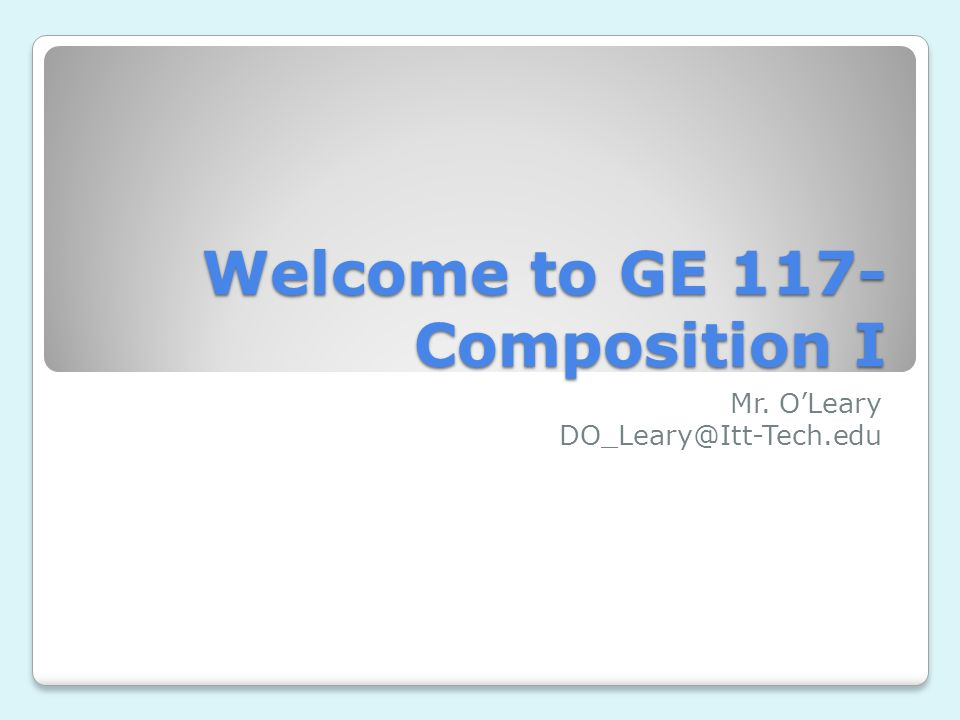 Welcome to GE 117- Composition I