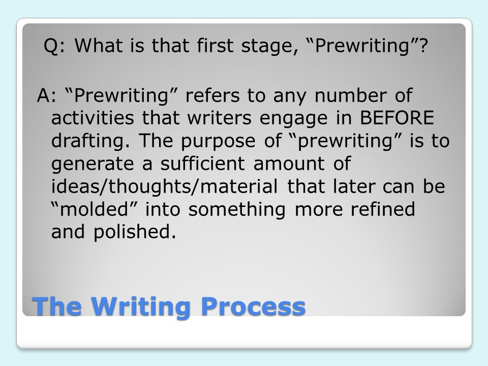 Q: What is that first stage, Prewriting