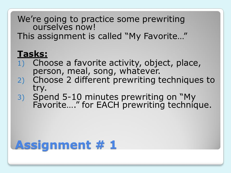 Assignment # 1 We're going to practice some prewriting ourselves now!