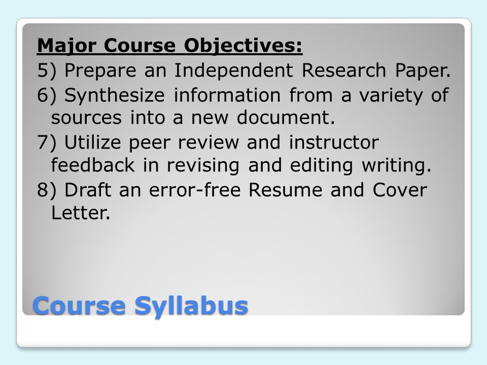 Major Course Objectives: 5) Prepare an Independent Research Paper