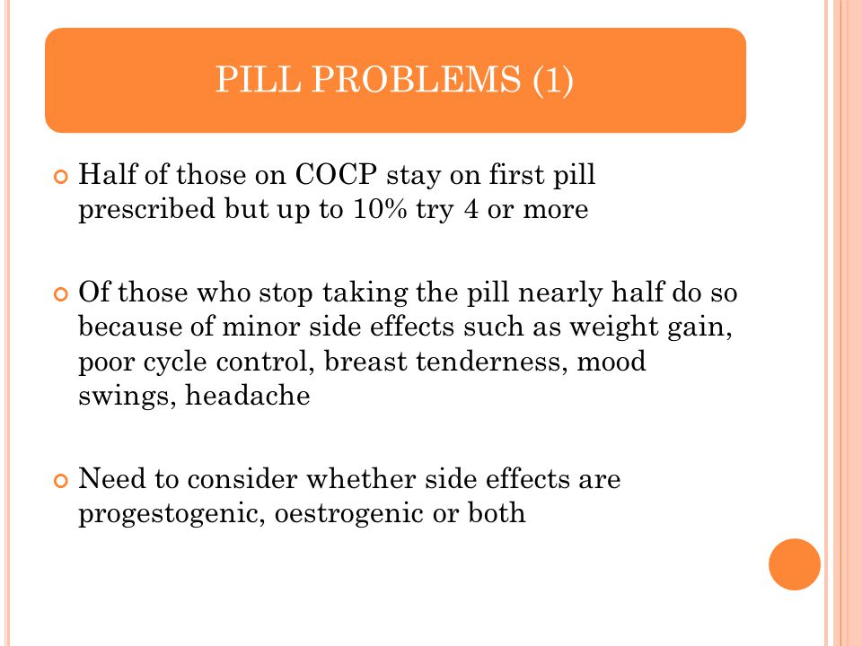 PILL PROBLEMS (1) Half of those on COCP stay on first pill prescribed but up to 10% try 4 or more.