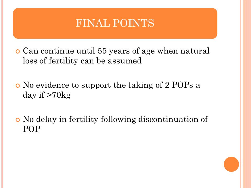 FINAL POINTS Can continue until 55 years of age when natural loss of fertility can be assumed.